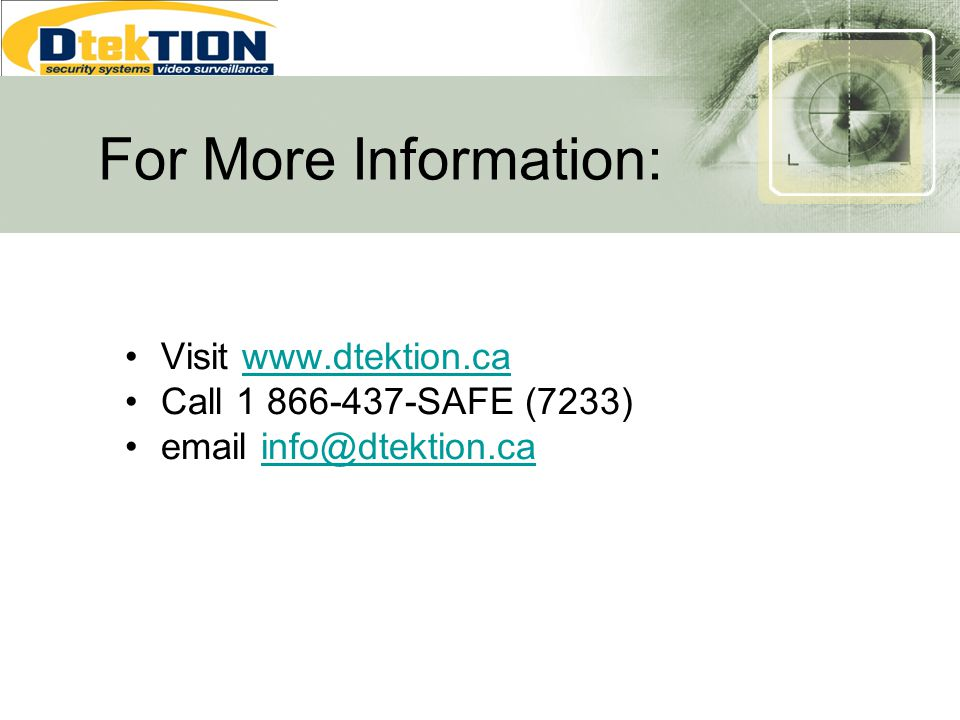 For More Information: Visit www.dtektion.cawww.dtektion.ca Call 1 866-437-SAFE (7233) email info@dtektion.cainfo@dtektion.ca