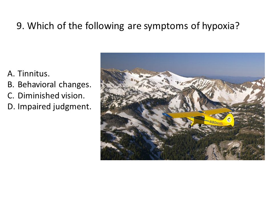 9. Which of the following are symptoms of hypoxia.