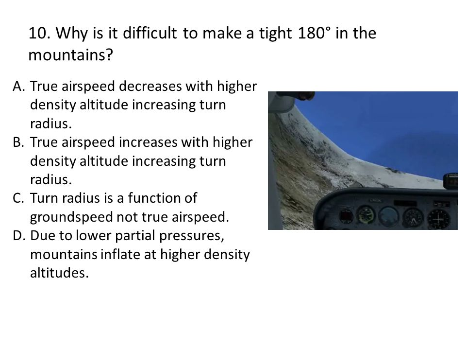 10. Why is it difficult to make a tight 180° in the mountains.