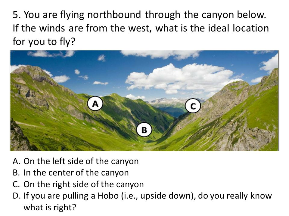 5. You are flying northbound through the canyon below.