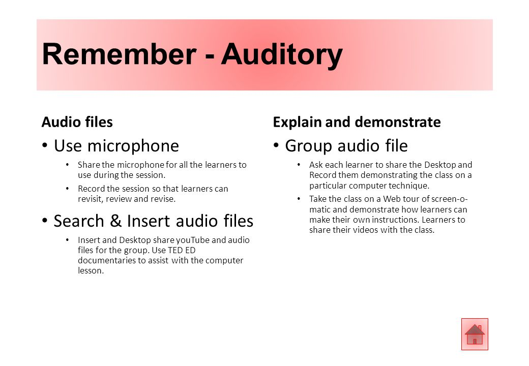 Remember - Auditory Audio files Use microphone Share the microphone for all the learners to use during the session.