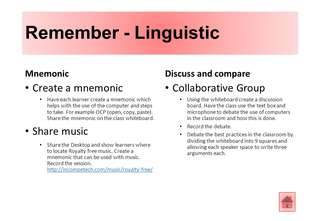 Remember - Linguistic Mnemonic Create a mnemonic Have each learner create a mnemonic which helps with the use of the computer and steps to take.