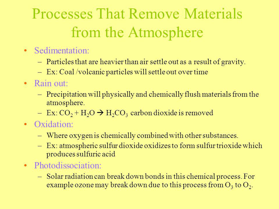 Processes That Remove Materials from the Atmosphere Sedimentation: –Particles that are heavier than air settle out as a result of gravity. –Ex: Coal /