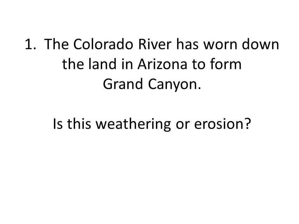 1.The Colorado River has worn down the land in Arizona to form Grand Canyon.