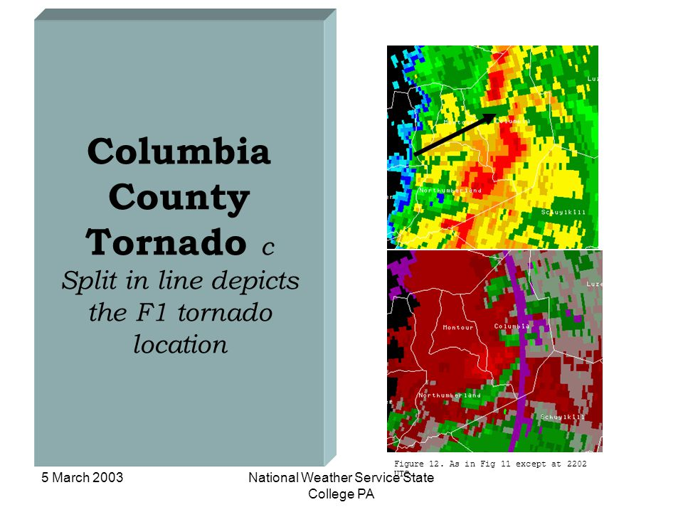 5 March 2003National Weather Service State College PA Columbia County Tornado c Split in line depicts the F1 tornado location Figure 12. As in Fig 11