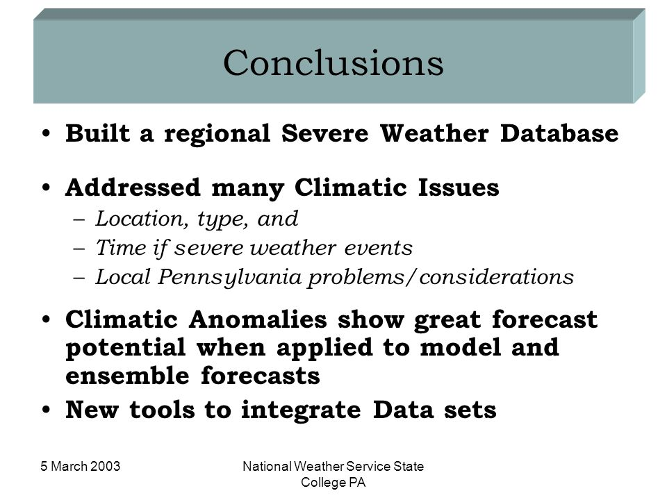 5 March 2003National Weather Service State College PA Conclusions Built a regional Severe Weather Database Addressed many Climatic Issues – Location,