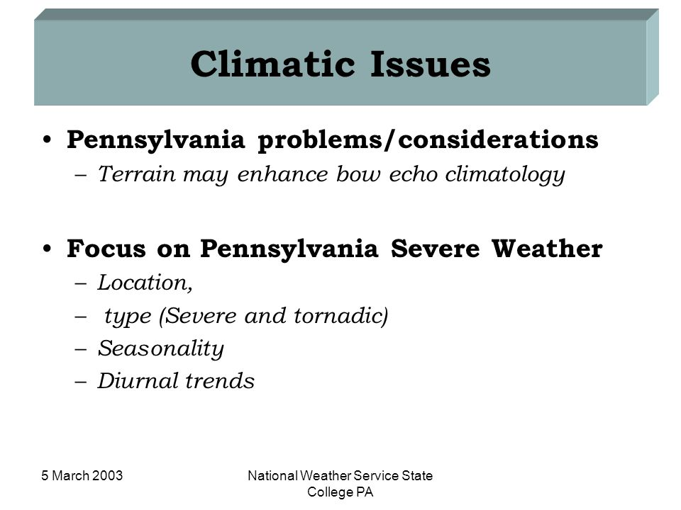 5 March 2003National Weather Service State College PA Climatic Issues Pennsylvania problems/considerations – Terrain may enhance bow echo climatology