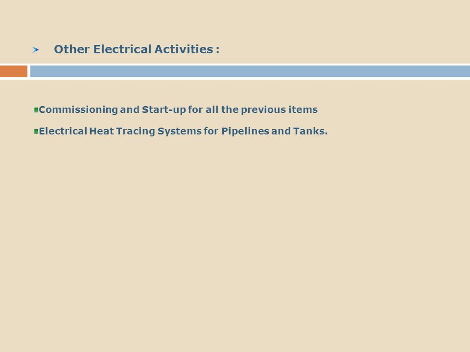 Other Electrical Activities : Commissioning and Start-up for all the previous items Electrical Heat Tracing Systems for Pipelines and Tanks.