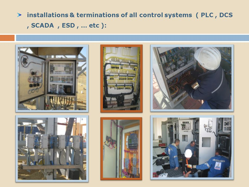 installations & terminations of all control systems ( PLC, DCS, SCADA, ESD, … etc ):