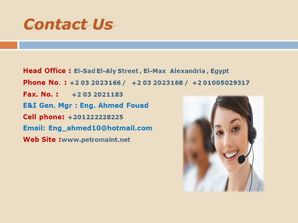 Contact Us Head Office : El-Sad El-Aly Street, El-Max Alexandria, Egypt Phone No. : +2 03 2023166 / +2 03 2023168 / +2 01005029317 Fax. No. : +2 03 20