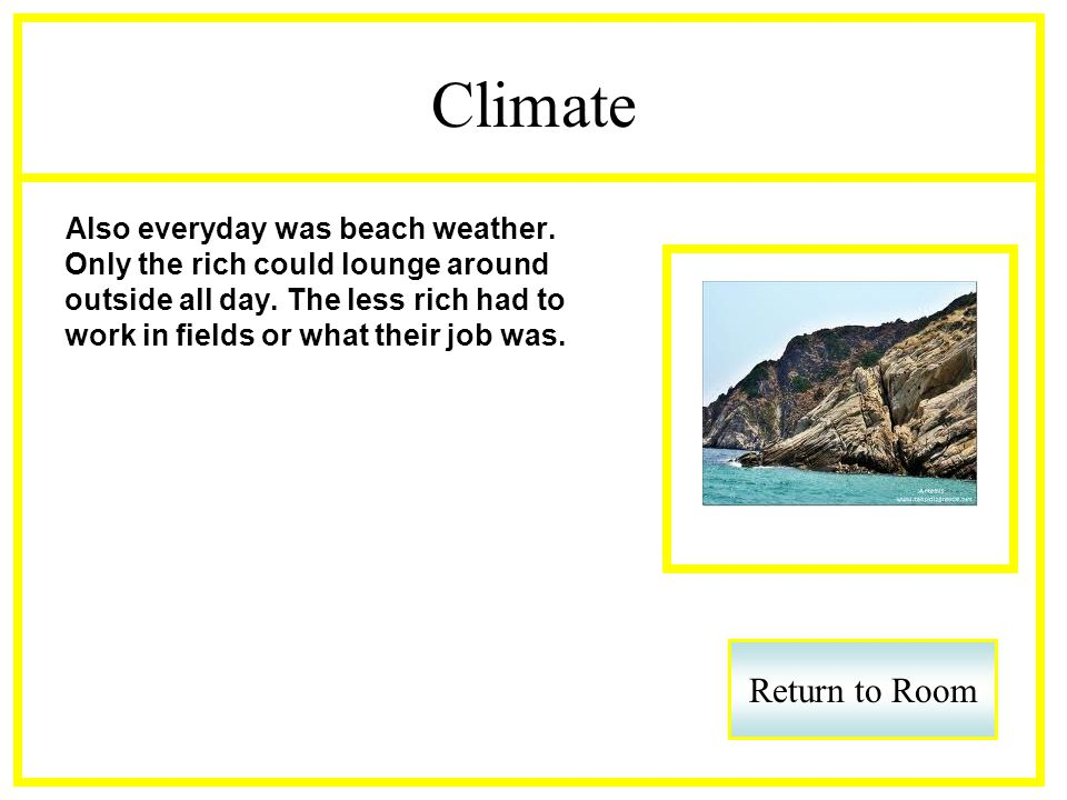 Climate Also everyday was beach weather. Only the rich could lounge around outside all day.