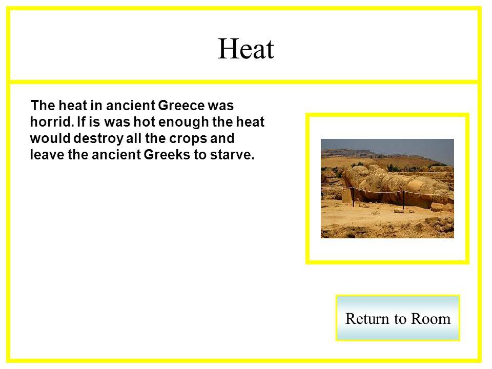 Heat The heat in ancient Greece was horrid.