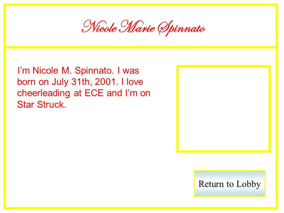 Nicole Marie Spinnato. Im Nicole M. Spinnato. I was born on July 31th, 2001.