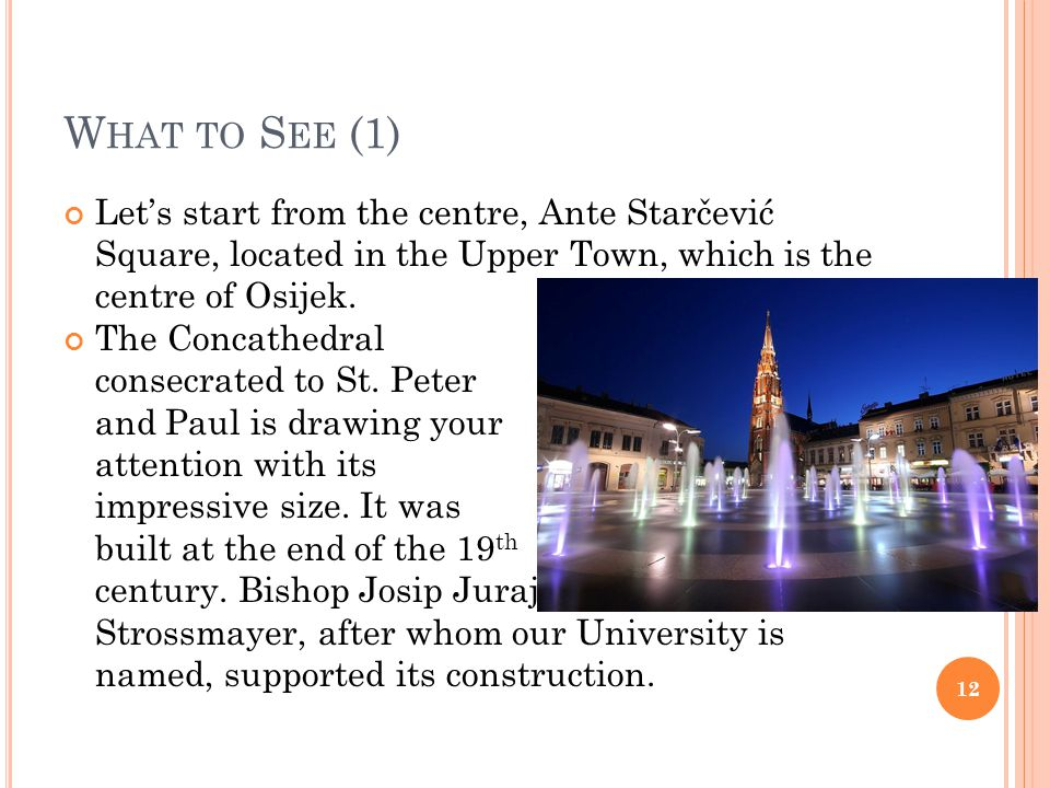 W HAT TO S EE (1) Lets start from the centre, Ante Starčević Square, located in the Upper Town, which is the centre of Osijek.