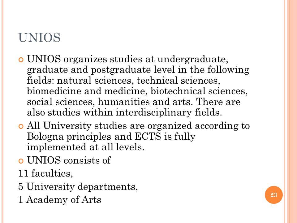 UNIOS UNIOS organizes studies at undergraduate, graduate and postgraduate level in the following fields: natural sciences, technical sciences, biomedi