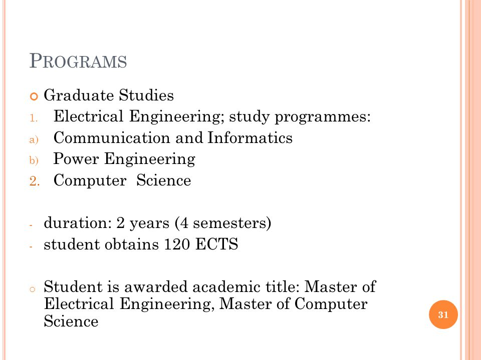 P ROGRAMS Graduate Studies 1. Electrical Engineering; study programmes: a) Communication and Informatics b) Power Engineering 2. Computer Science - du