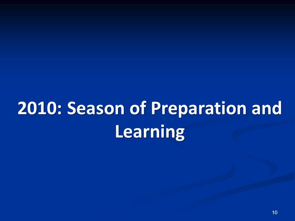 10 2010: Season of Preparation and Learning