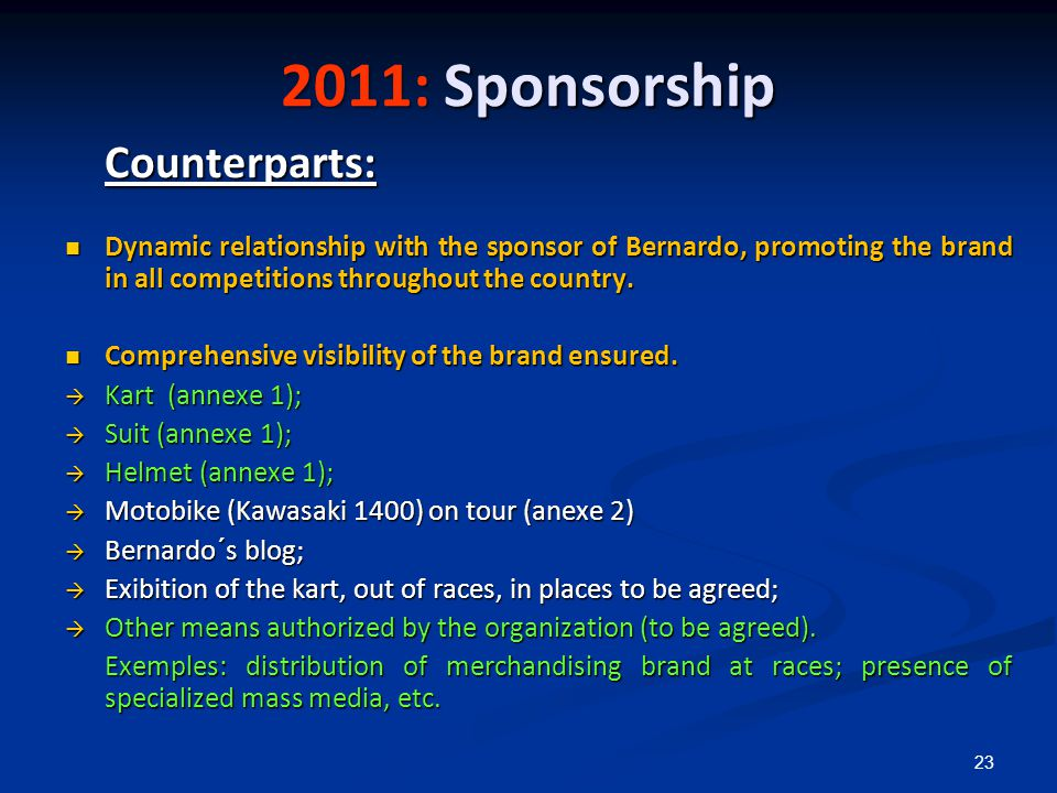23 Counterparts: Dynamic relationship with the sponsor of Bernardo, promoting the brand in all competitions throughout the country.