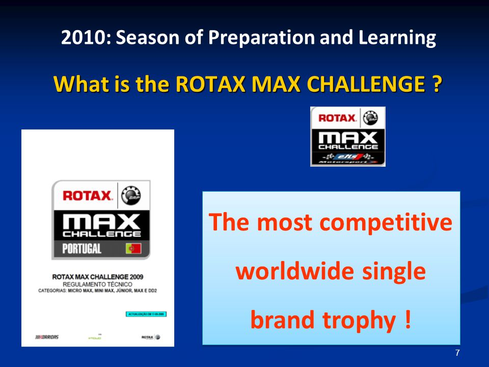 7 What is the ROTAX MAX CHALLENGE . What is the ROTAX MAX CHALLENGE .