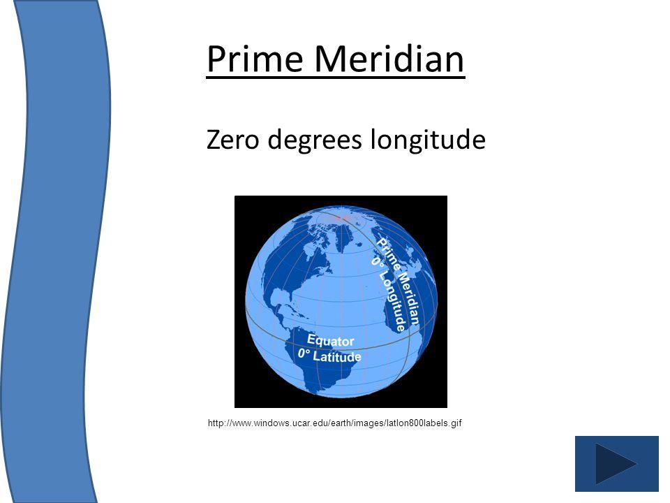 Zero degrees longitude http://www.windows.ucar.edu/earth/images/latlon800labels.gif Prime Meridian
