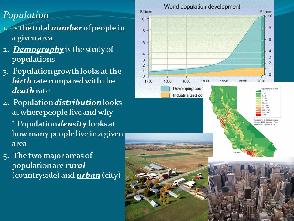 Population 1. Is the total number of people in a given area 2. Demography is the study of populations 3. Population growth looks at the birth rate com