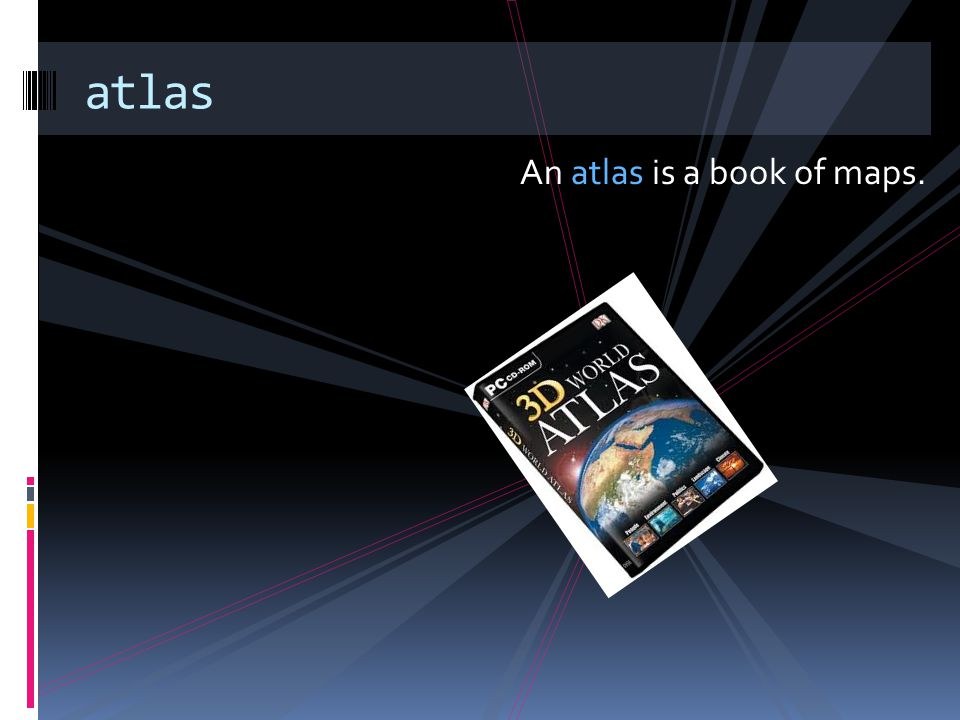An atlas is a book of maps. atlas