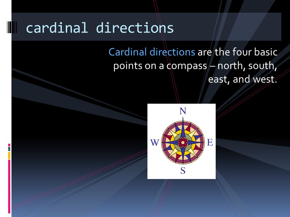 Cardinal directions are the four basic points on a compass – north, south, east, and west. cardinal directions