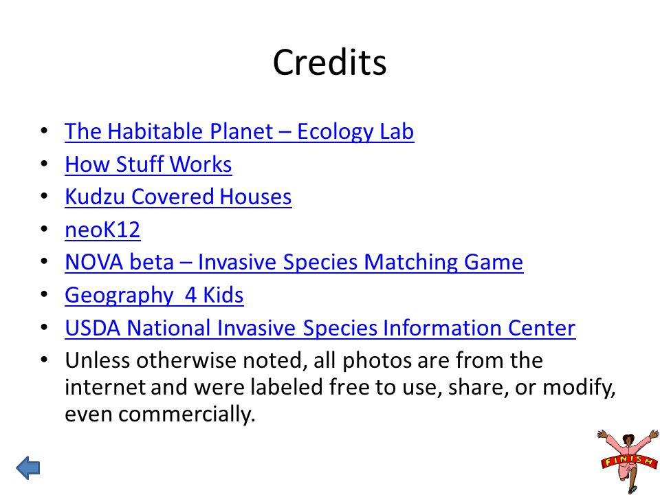 Credits The Habitable Planet – Ecology Lab How Stuff Works Kudzu Covered Houses neoK12 NOVA beta – Invasive Species Matching Game Geography 4 Kids USD