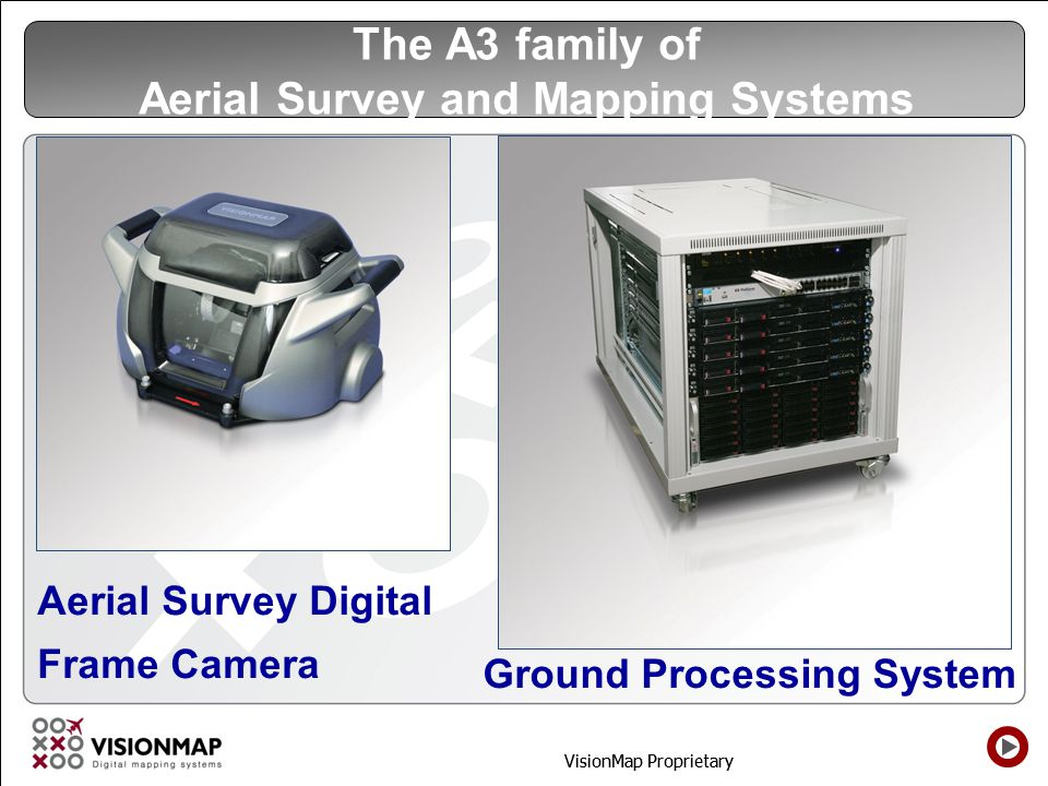 VisionMap Proprietary The A3 family of Aerial Survey and Mapping Systems Aerial Survey Digital Frame Camera Ground Processing System