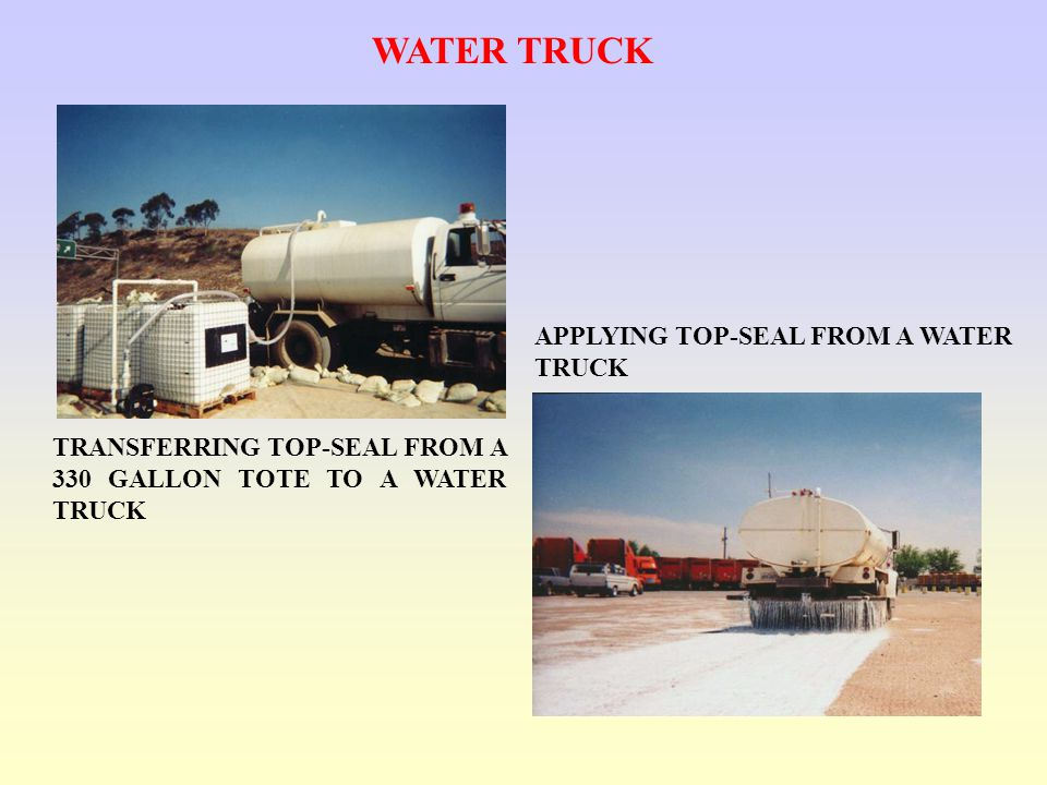 WATER TRUCK APPLYING TOP-SEAL FROM A WATER TRUCK TRANSFERRING TOP-SEAL FROM A 330 GALLON TOTE TO A WATER TRUCK