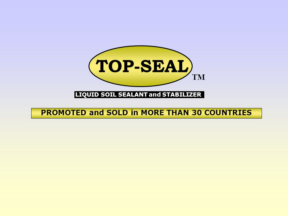 TOP-SEAL PROMOTED and SOLD in MORE THAN 30 COUNTRIES LIQUID SOIL SEALANT and STABILIZER TM