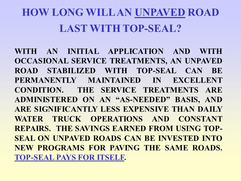 HOW LONG WILL AN UNPAVED ROAD LAST WITH TOP-SEAL.