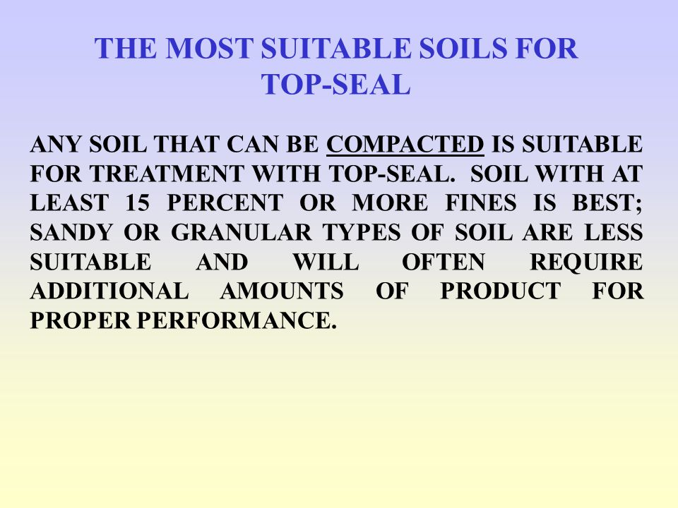 THE MOST SUITABLE SOILS FOR TOP-SEAL ANY SOIL THAT CAN BE COMPACTED IS SUITABLE FOR TREATMENT WITH TOP-SEAL.