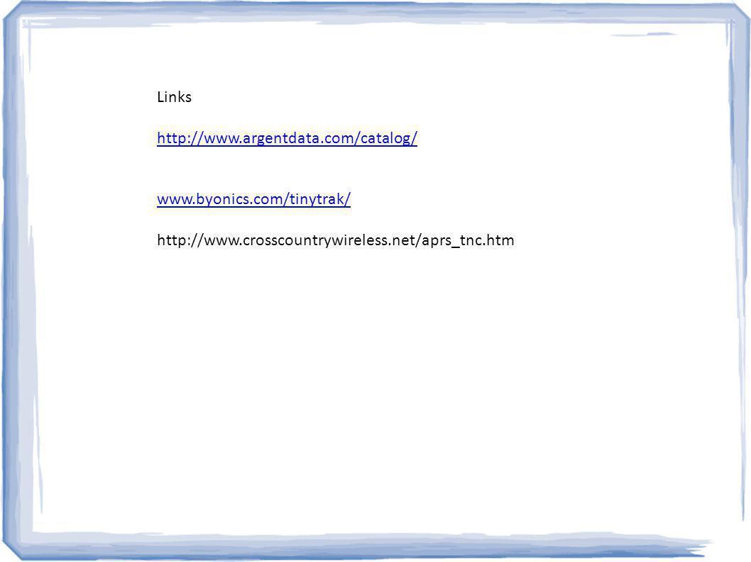 Links http://www.argentdata.com/catalog/ www.byonics.com/tinytrak/ http://www.crosscountrywireless.net/aprs_tnc.htm