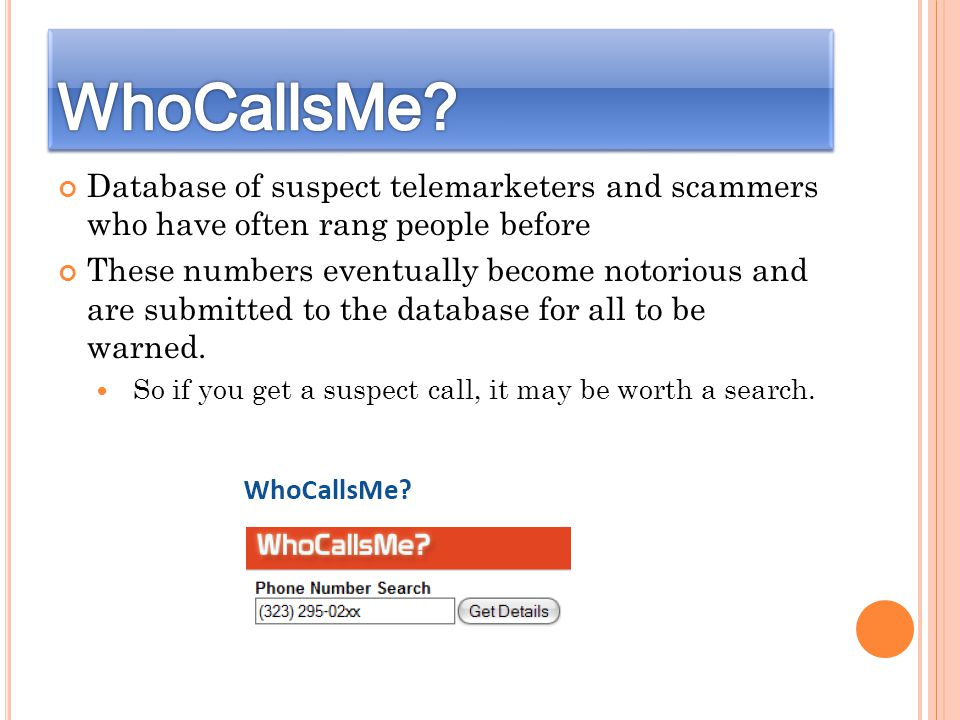 Database of suspect telemarketers and scammers who have often rang people before These numbers eventually become notorious and are submitted to the database for all to be warned.