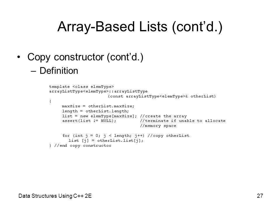 Data Structures Using C++ 2E27 Array-Based Lists (contd.) Copy constructor (contd.) –Definition