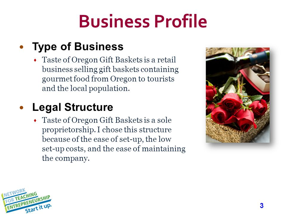 3 Business Profile Type of Business Taste of Oregon Gift Baskets is a retail business selling gift baskets containing gourmet food from Oregon to tour
