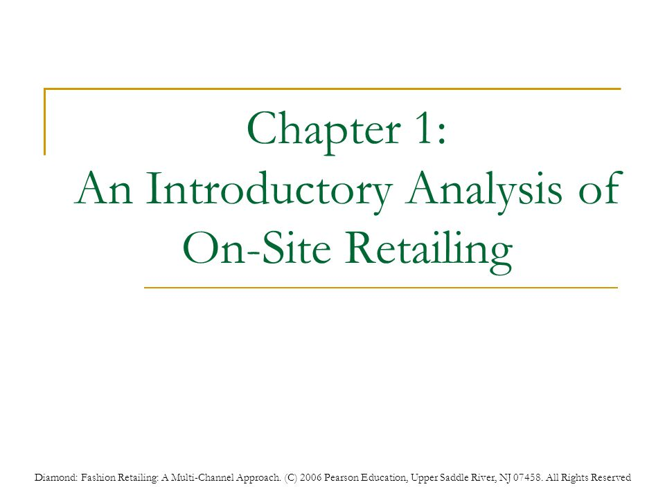Diamond: Fashion Retailing: A Multi-Channel Approach. (C) 2006 Pearson Education, Upper Saddle River, NJ 07458. All Rights Reserved Chapter 1: An Intr