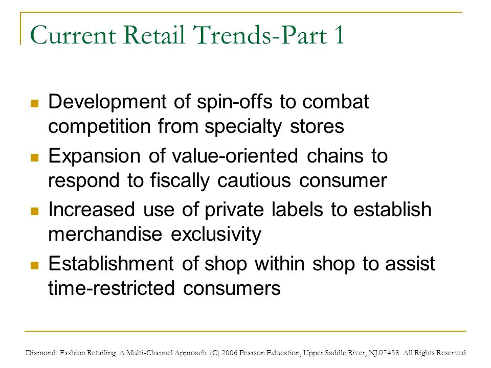 Diamond: Fashion Retailing: A Multi-Channel Approach. (C) 2006 Pearson Education, Upper Saddle River, NJ 07458. All Rights Reserved Current Retail Tre
