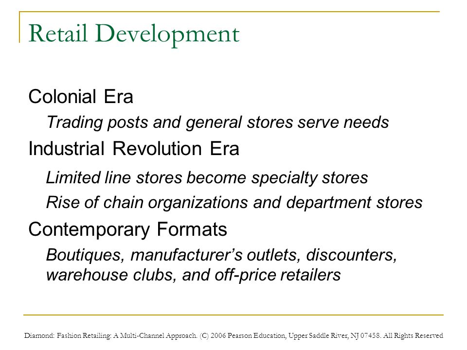 Diamond: Fashion Retailing: A Multi-Channel Approach. (C) 2006 Pearson Education, Upper Saddle River, NJ 07458. All Rights Reserved Retail Development