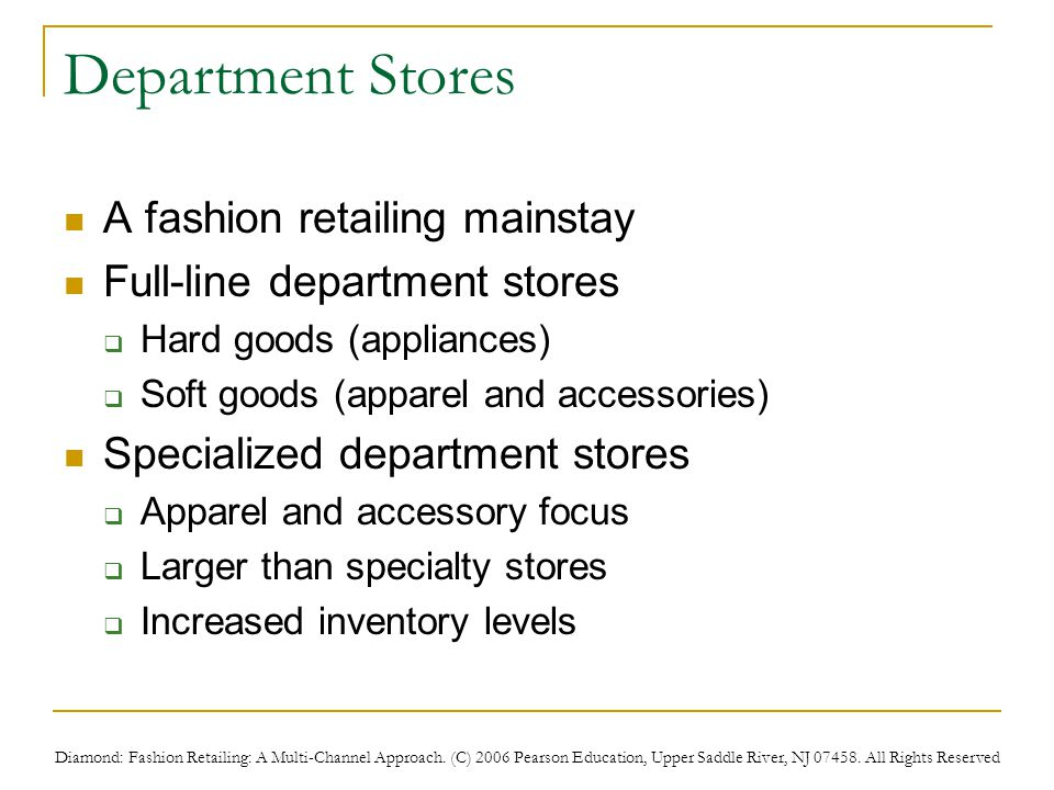 Diamond: Fashion Retailing: A Multi-Channel Approach. (C) 2006 Pearson Education, Upper Saddle River, NJ 07458. All Rights Reserved Department Stores