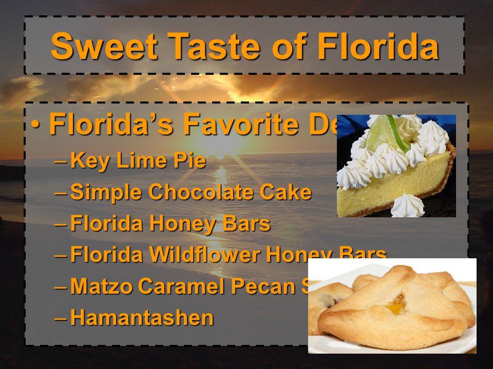 Sweet Taste of Florida Floridas Favorite Desserts: –K–K–K–Key Lime Pie –S–S–S–Simple Chocolate Cake –F–F–F–Florida Honey Bars –F–F–F–Florida Wildflowe