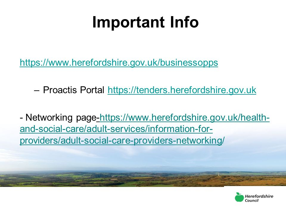 Important Info https://www.herefordshire.gov.uk/businessopps –Proactis Portal https://tenders.herefordshire.gov.ukhttps://tenders.herefordshire.gov.uk