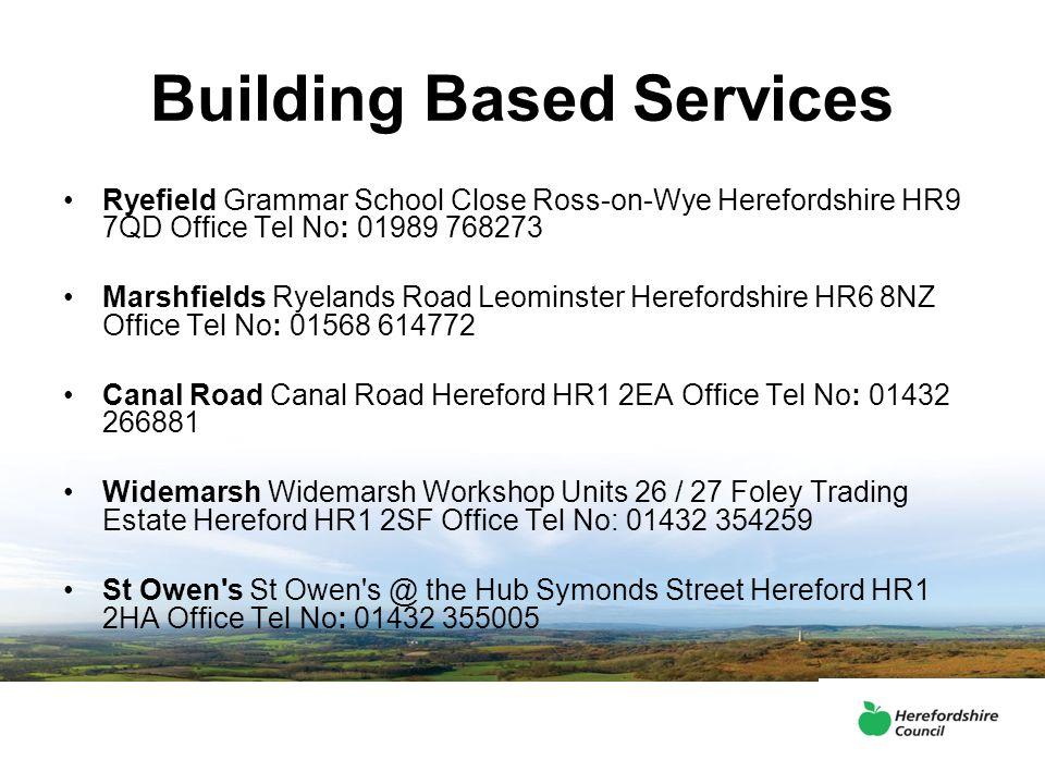 Building Based Services Ryefield Grammar School Close Ross-on-Wye Herefordshire HR9 7QD Office Tel No: 01989 768273 Marshfields Ryelands Road Leominst