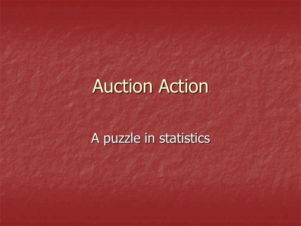 Auction Action A puzzle in statistics