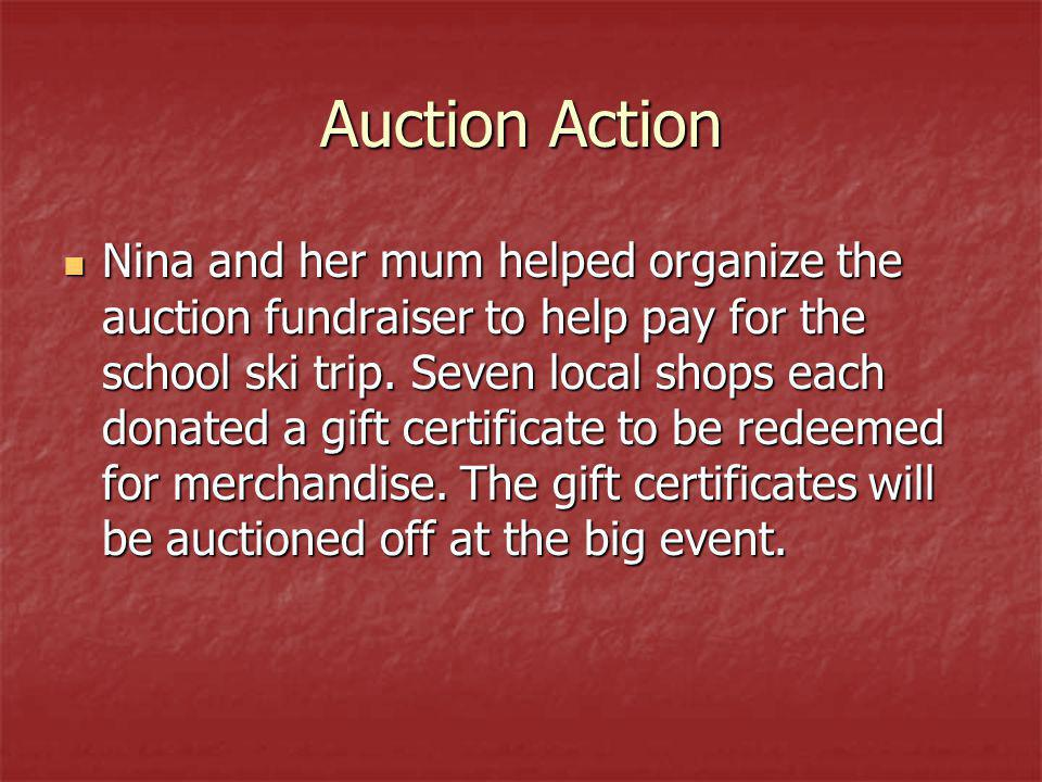 Auction Action Nina and her mum helped organize the auction fundraiser to help pay for the school ski trip. Seven local shops each donated a gift cert