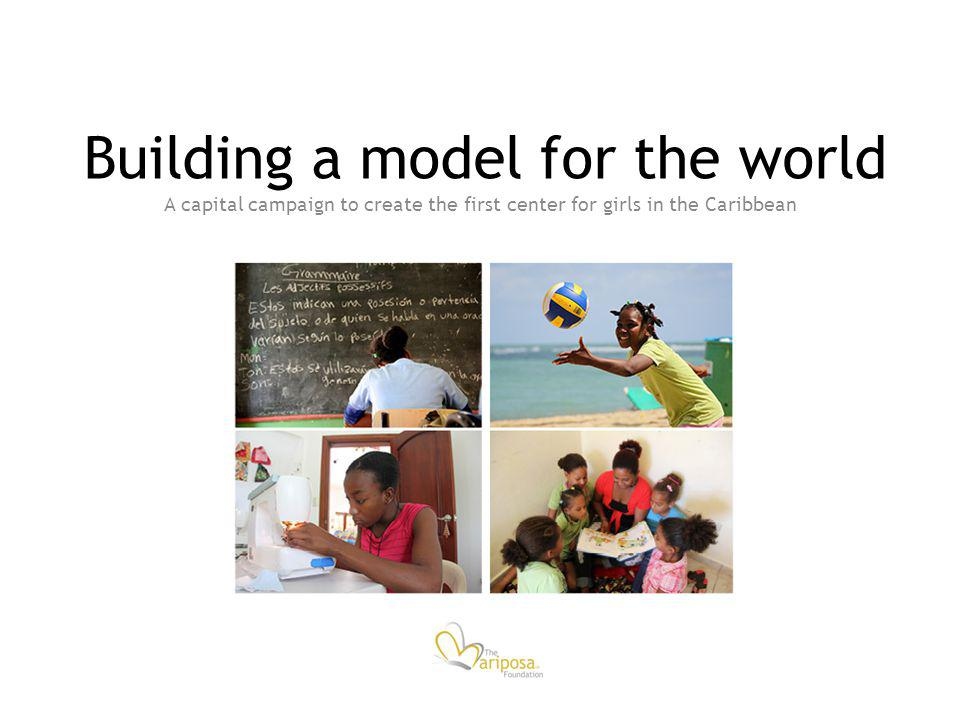 Building a model for the world A capital campaign to create the first center for girls in the Caribbean