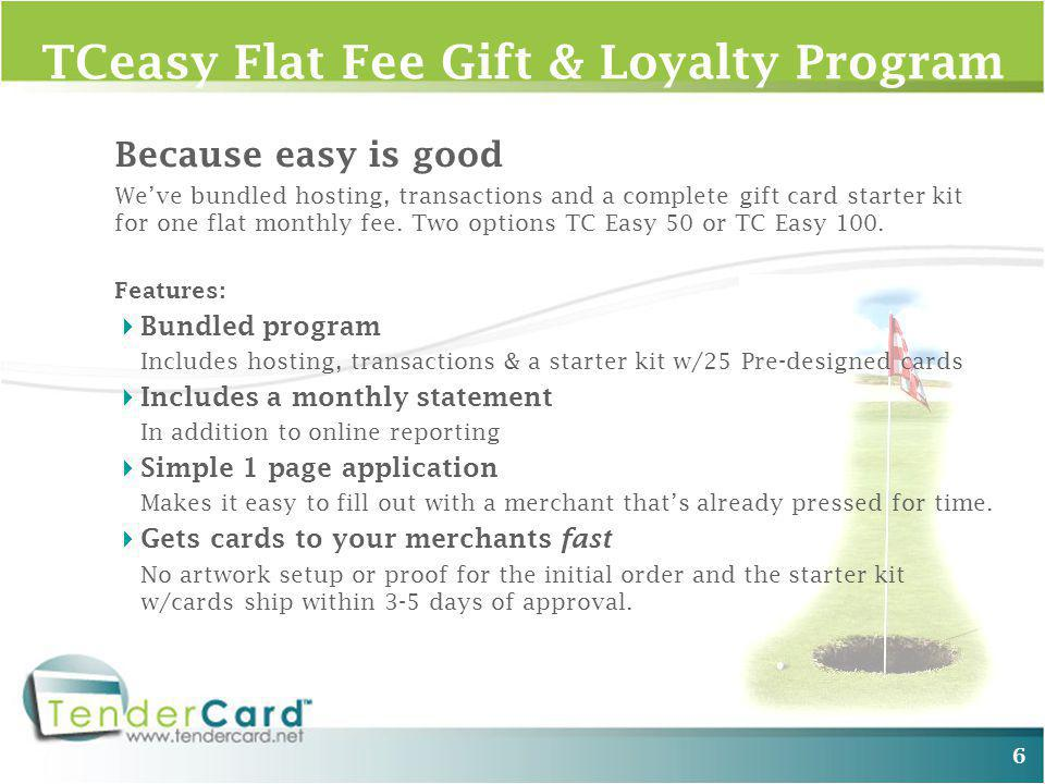 6 Because easy is good Weve bundled hosting, transactions and a complete gift card starter kit for one flat monthly fee.