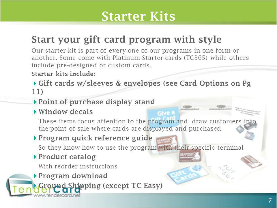 7 Start your gift card program with style Our starter kit is part of every one of our programs in one form or another.