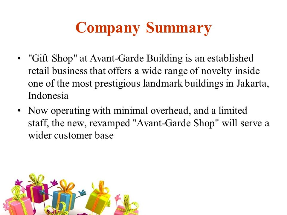 Executive Summary The Gift Shop at Avant-Garde Building has long offered a wide range of novelties and stationary inside one of the most prestigious landmark buildings Jakarta, Indonesia The Gift Shop s customers were primarily employees of the Avant-Garde Building s tenants.
